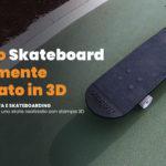 ROBOZE realizza uno skateboard prodotto completamente con tecnologia di stampa 3D